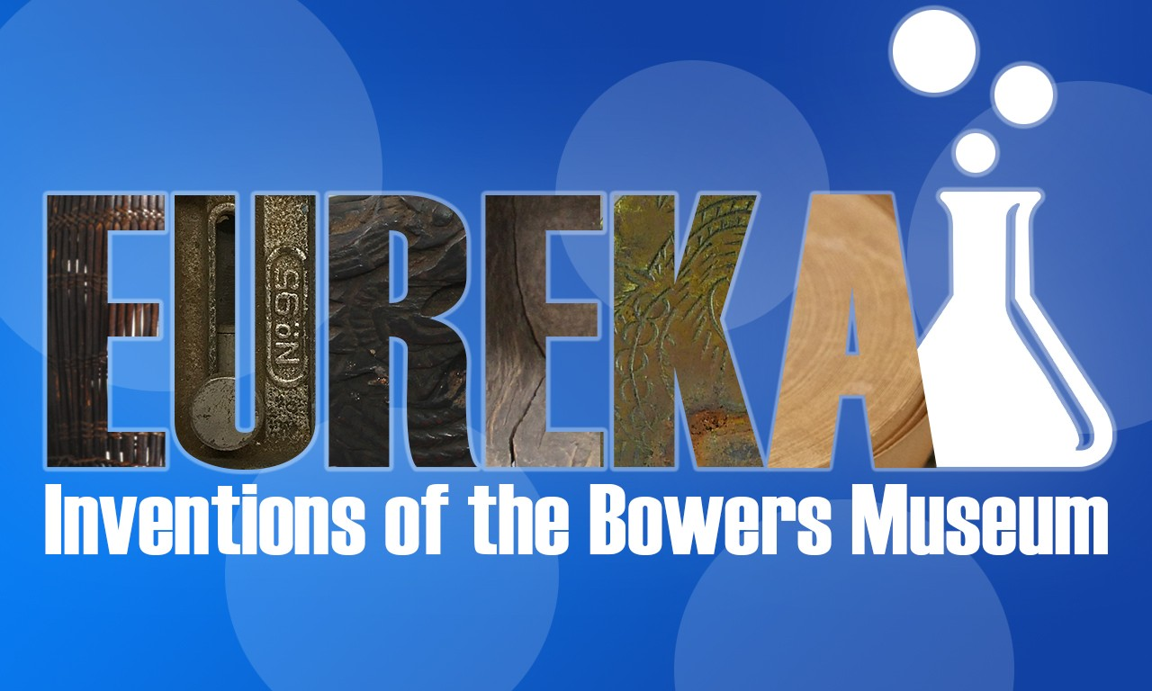 Eureka: Inventions of the Bowers Museum
