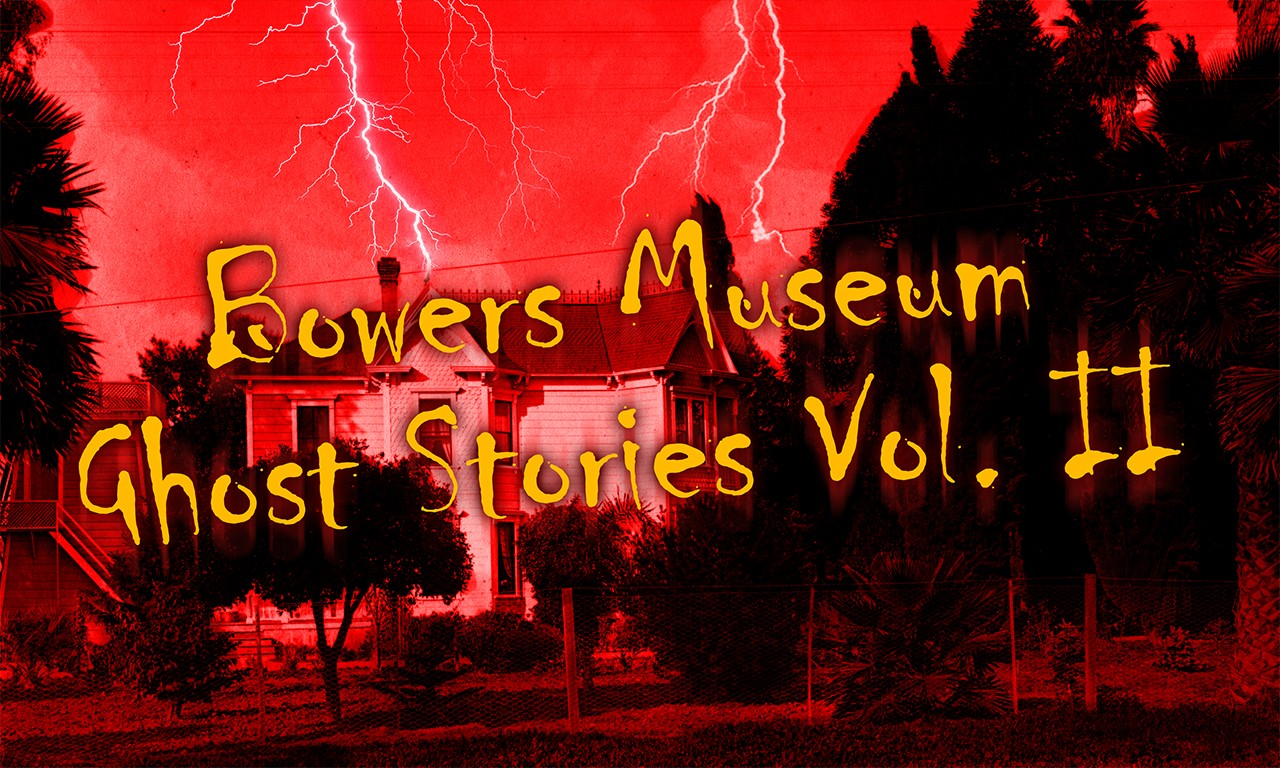 Bowers Museum Ghost Stories Vol. II