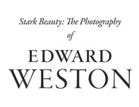 Stark Beauty: The Photography of Edward Weston